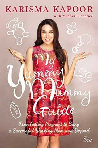 Buy My Yummy Mummy Guide: From Getting Pregnant to Being a Successful Working Mom online for USD 20.47 at alldesineeds