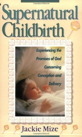 Buy Supernatural Childbirth [Paperback] [Feb 01, 1997] Mize, Jackie online for USD 21.1 at alldesineeds