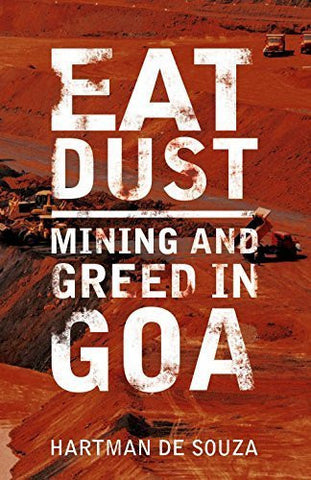 Buy Eat Dust: Mining and Greed in Goa [Nov 01, 2015] Souza, Hartman de online for USD 19.01 at alldesineeds