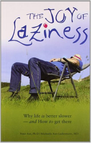 Buy The Joy of Laziness [Paperback] [Sep 30, 2006] Axt, Peter and Axt-Gadermann, online for USD 17.37 at alldesineeds