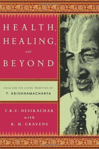 Buy Health, Healing, and Beyond: Yoga and the Living Tradition of T. Krishnamacharya online for USD 18.01 at alldesineeds