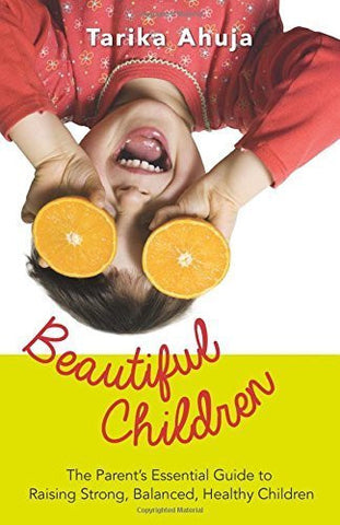 Buy Beautiful Children: The Parent's Essential Guidebook for Raising Strong,Balan online for USD 15.37 at alldesineeds