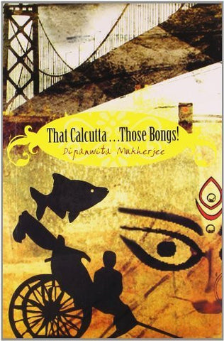 Buy That Calcutta...Those Bangs [Apr 30, 2010] Mukherjee, Dipanwita online for USD 14.16 at alldesineeds