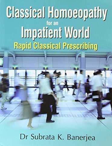Buy Classical Homoeopathy for an Impatient World Rapid Classical Prescribing [Paperback online for USD 43.68 at alldesineeds