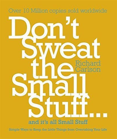 Buy DON'T SWEAT THE SMALL STUFF...AND IT'S ALL SMALL STUFF: SIMPLE WAYS TO KEEP online for USD 20.86 at alldesineeds