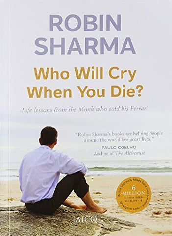 Buy Who Will Cry When You Die? [Paperback] [Jun 15, 2006] Robin S. Sharma online for USD 13.31 at alldesineeds