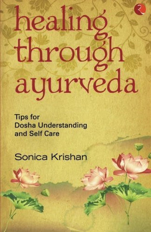 Buy Healing Through Ayurveda: Tips for Dosha Understanding and Self Care [May 01, online for USD 15.14 at alldesineeds