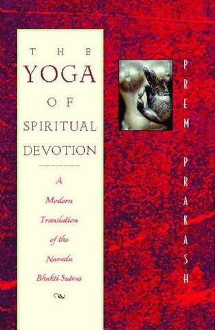 Buy The Yoga of Spiritual Devotion: A Modern Translation of the Narada Bhakti online for USD 17.65 at alldesineeds