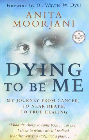 Buy Dying to be Me: My Journey from Cancer, to Near Death, to True Healing [Mar online for USD 18.51 at alldesineeds