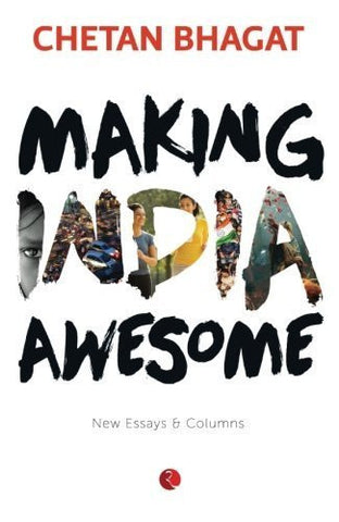Buy Making India Awesome: New Essays and Columns [Paperback] [Aug 19, 2015] Bhagat online for USD 12.86 at alldesineeds
