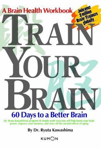 Buy Train Your Brain: 60 Days to a Better Brain [Paperback] [Sep 01, 2005] Kumon online for USD 27.91 at alldesineeds
