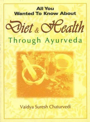 Buy All You Wanted to Know About Diet and Health Through Ayurveda [Paperback] online for USD 12.75 at alldesineeds