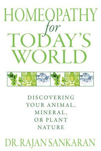 Buy Homeopathy for Today's World: Discovering Your Animal, Mineral, or Plant Nature online for USD 26.85 at alldesineeds