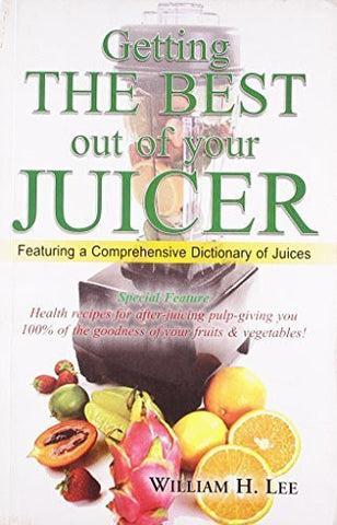 Buy Getting the Best Out of Your Juicer [Jul 01, 2006] William H. Lee online for USD 15.32 at alldesineeds