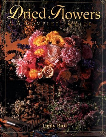 Buy Dried Flowers: A Complete Guide [Aug 28, 2003] Bird, Lindy online for USD 24.29 at alldesineeds