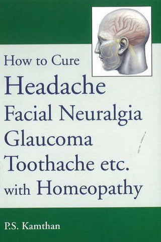 Buy How to Cure Headache & Facial Neuralgia, Glaucoma, Toothache etc., with Homeopathy online for USD 8.36 at alldesineeds