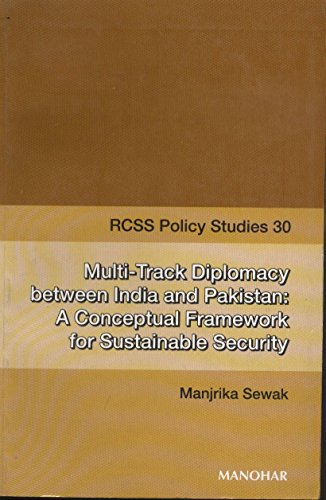 Rcss Policy Studies 30: Multi-Track Diplomacy Between India And Pakistan: A Conceptual Framework For Sustainable Security