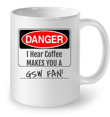 SPECIAL OFFER - LIMITED EDITION - DANGER I HEAR COFFEE MAKES YOU GSW FAN