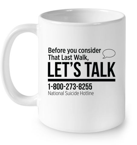 Last Walk Let's Talk - Suicide Hotline - Ceramic Mug