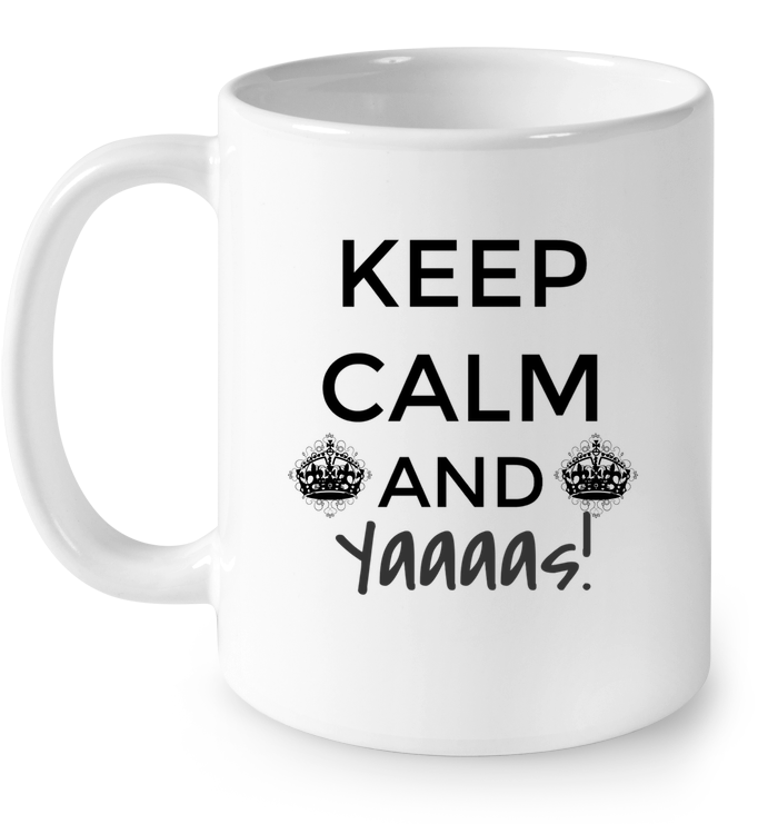 LIMITED EDITION - KEEP CALM AND YAAS! - GIFT FOR HER - CERAMIC MUG