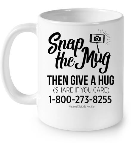 Snap The Mug - Give A Hug - Suicide Awareness Campaign Ceramic Mug