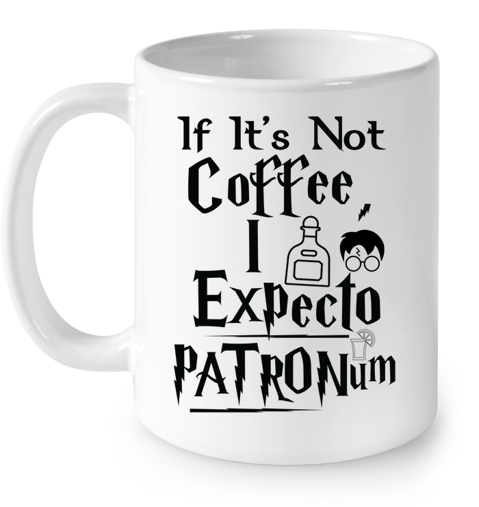 LIMITED EDITION - IF IT'S NOT COFFEE I EXPECTO PATRONUM - HIS OR HERS GIFT - CERAMIC MUG