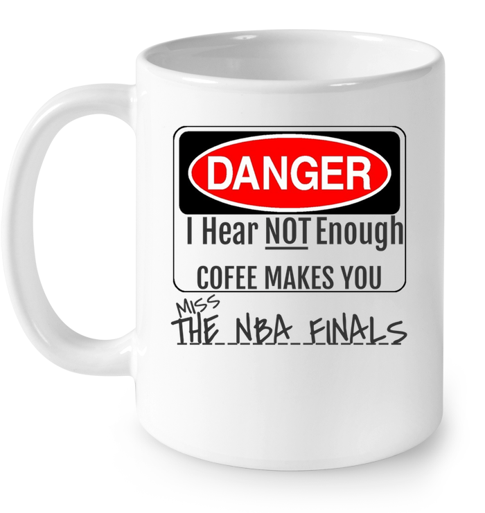 SPECIAL OFFER - DANGER I HEAR NOT ENOUGH COFFEE- MISS NBA FINALS