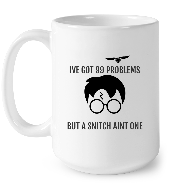 LIMITED EDITION - I'VE GOT 99 PROBLEMS BUT A SNITCH AINT ONE - CERAMIC MUG