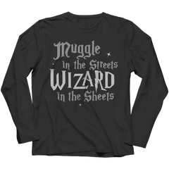 This Harry Potter inspired muggle in the Streets Wizard in the sheets best gift shirt is truly a fan favorite and every hogwarts lover from Gryffindor to slytherin must get this awesome black long sleeve shirt super sale.