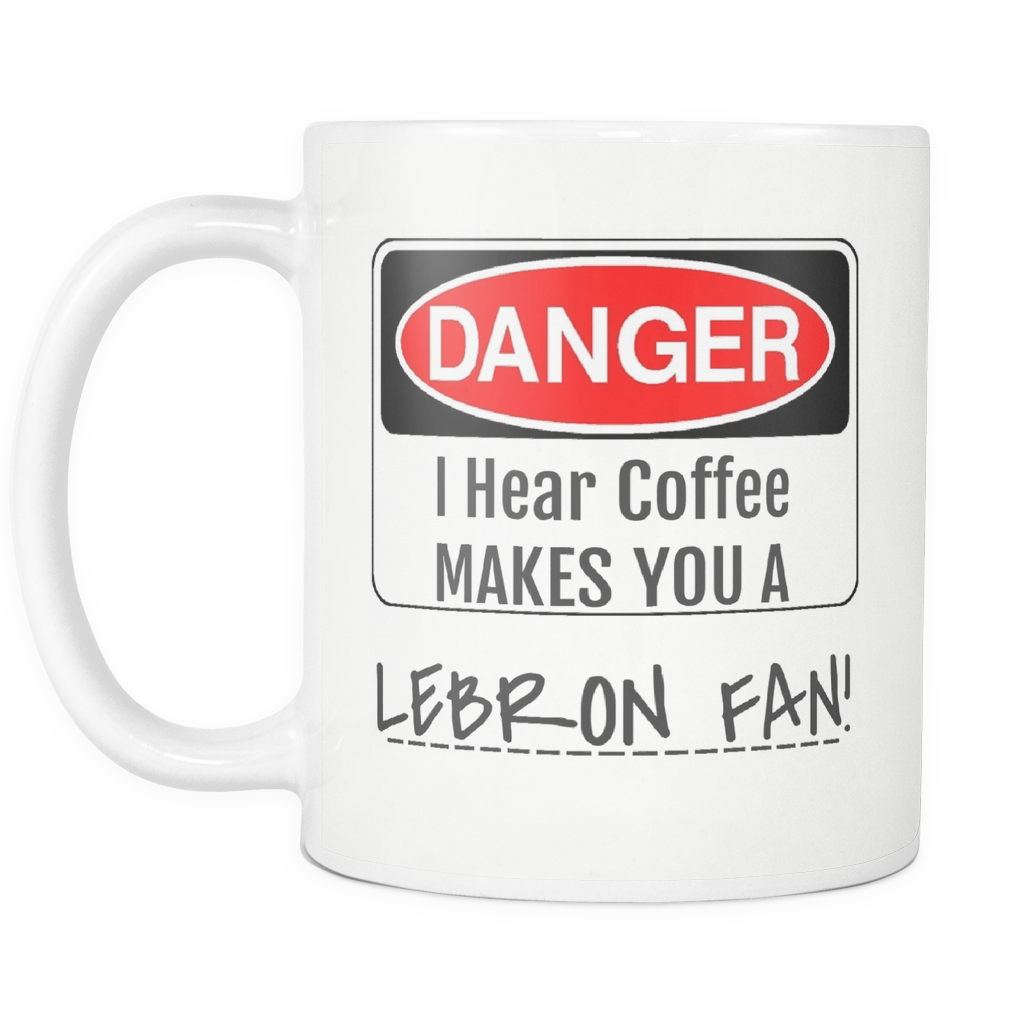 LIMITED EDITION: LEBRON FAN - DANGER SERIES - I COFEE HEAR MAKES YOU - CERAMIC MUG