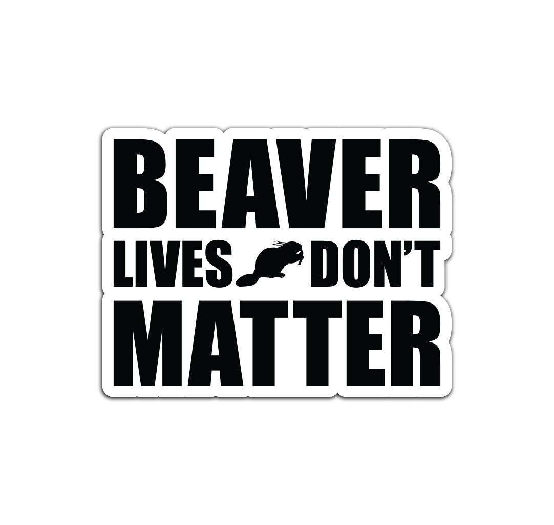 Beaver Lives Don't Matter Sticker