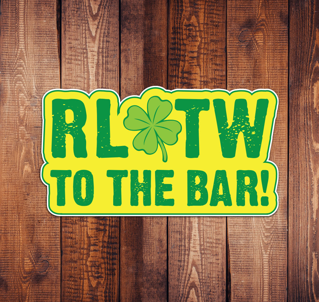 RLTW To The Bar STICKER