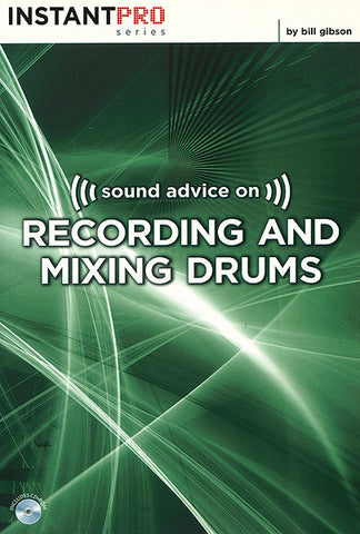 Bill Gibson - Sound Advice on Recording and Mixing Drums