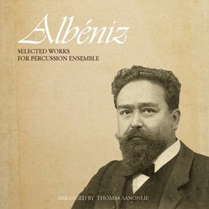 Isaac Albéniz (arr. Thomas Aanonlie) - Selected works by Albéniz for percussion ensemble