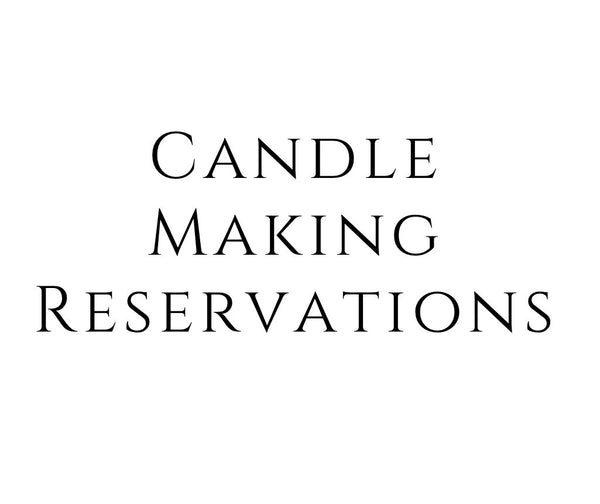 Saturday February 27th Candle Making Reservation