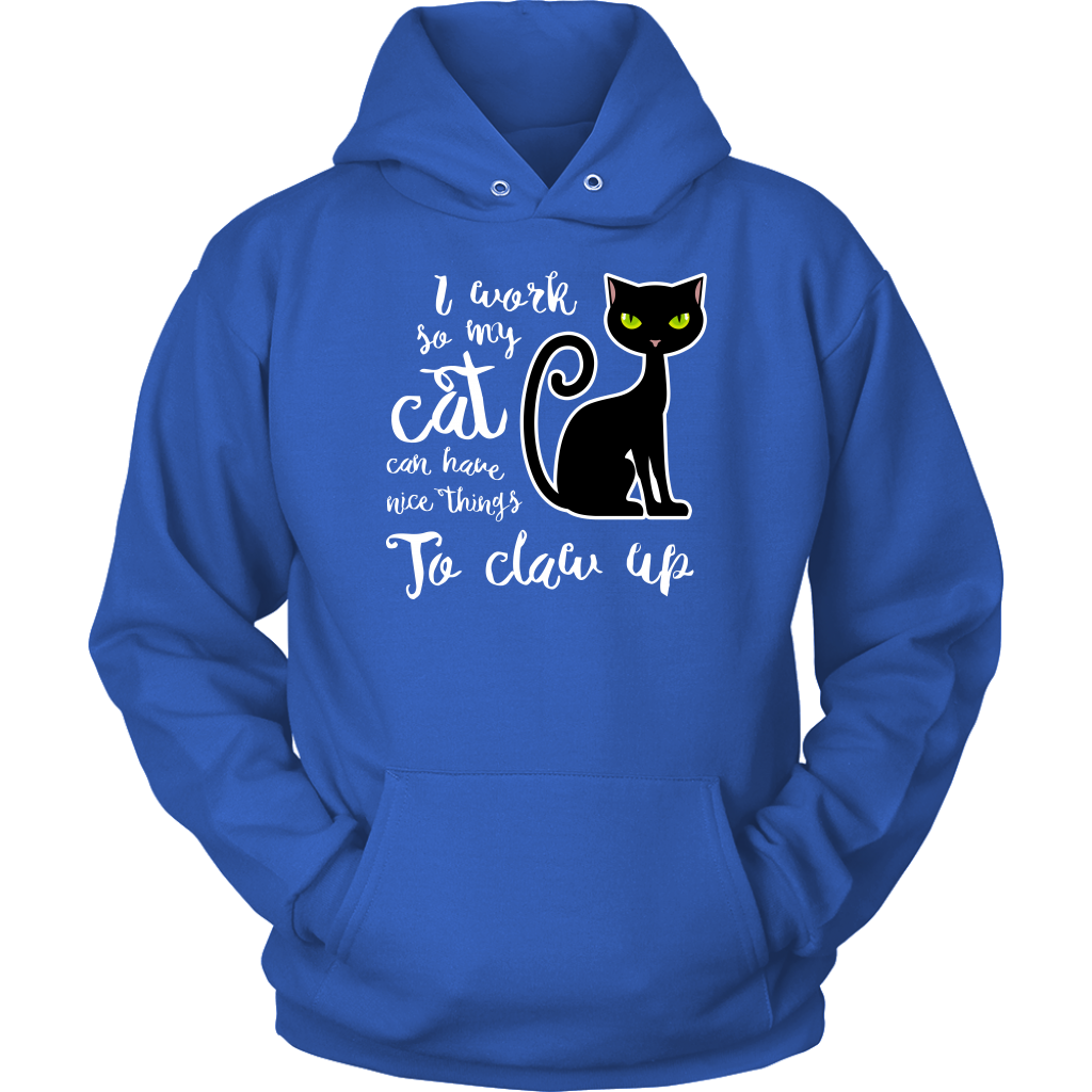 I Work So My Cat Can Have Nice Things To Claw Up Hoodie