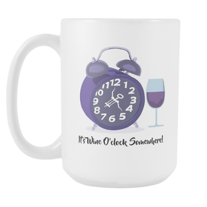 It's Wine O'clock Somewhere! 15oz Coffee Mug