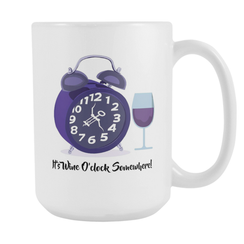 Image of It's Wine O'clock Somewhere! 15oz Coffee Mug