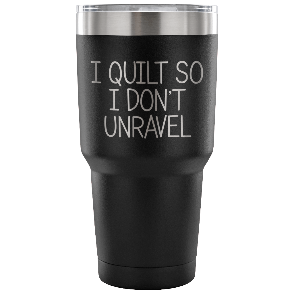 I Quilt So I Don't Unravel Tumbler