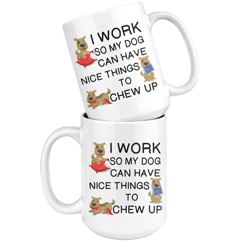 Image of I Work So My Dog Can Have Nice Things To Chew Up Coffee Cup