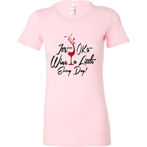 Image of It's OK to Wine a Little Every Day! Shirts
