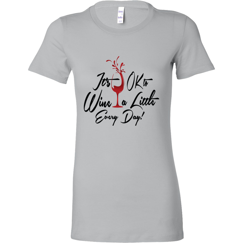 It's OK to Wine a Little Every Day! Shirts