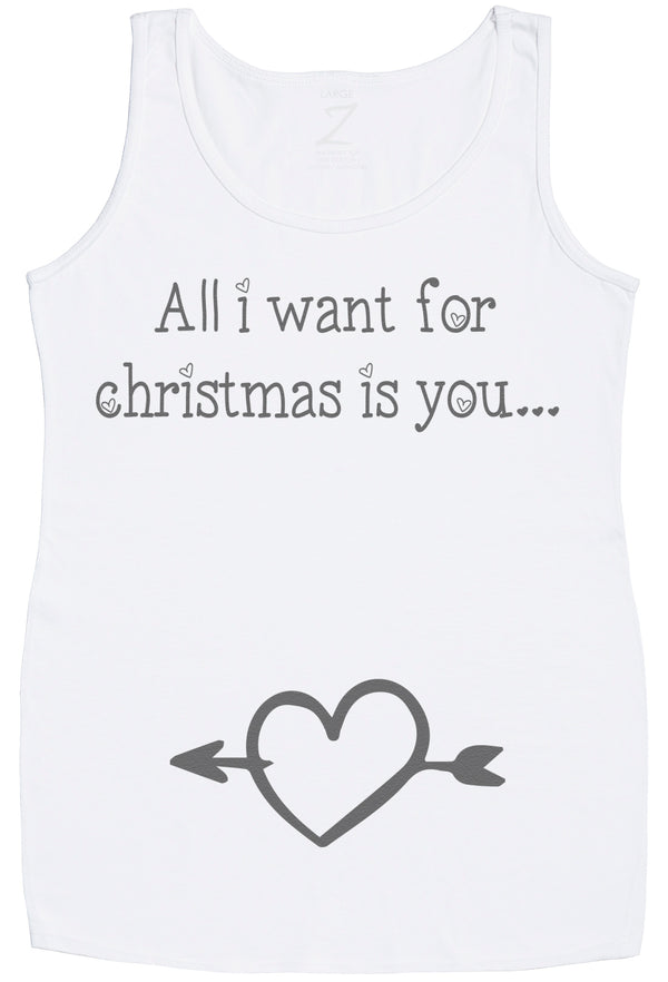All I Want For Christmas Is You  Maternity Vest - Christmas Maternity Gift