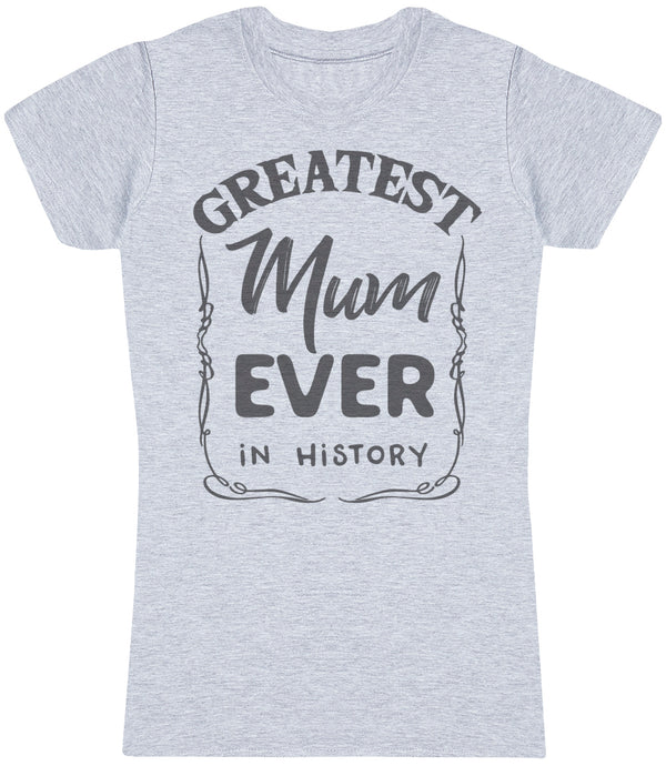 Greatest Mum Ever In History - Mums T-Shirt