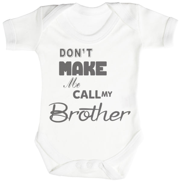 Don't Make Me Call My Brother Baby Bodysuit / Babygrow