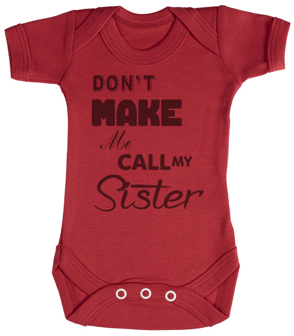 Don't Make Me Call My Sister Baby Bodysuit / Babygrow
