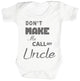 Don't Make Me Call My Uncle Baby Bodysuit / Babygrow