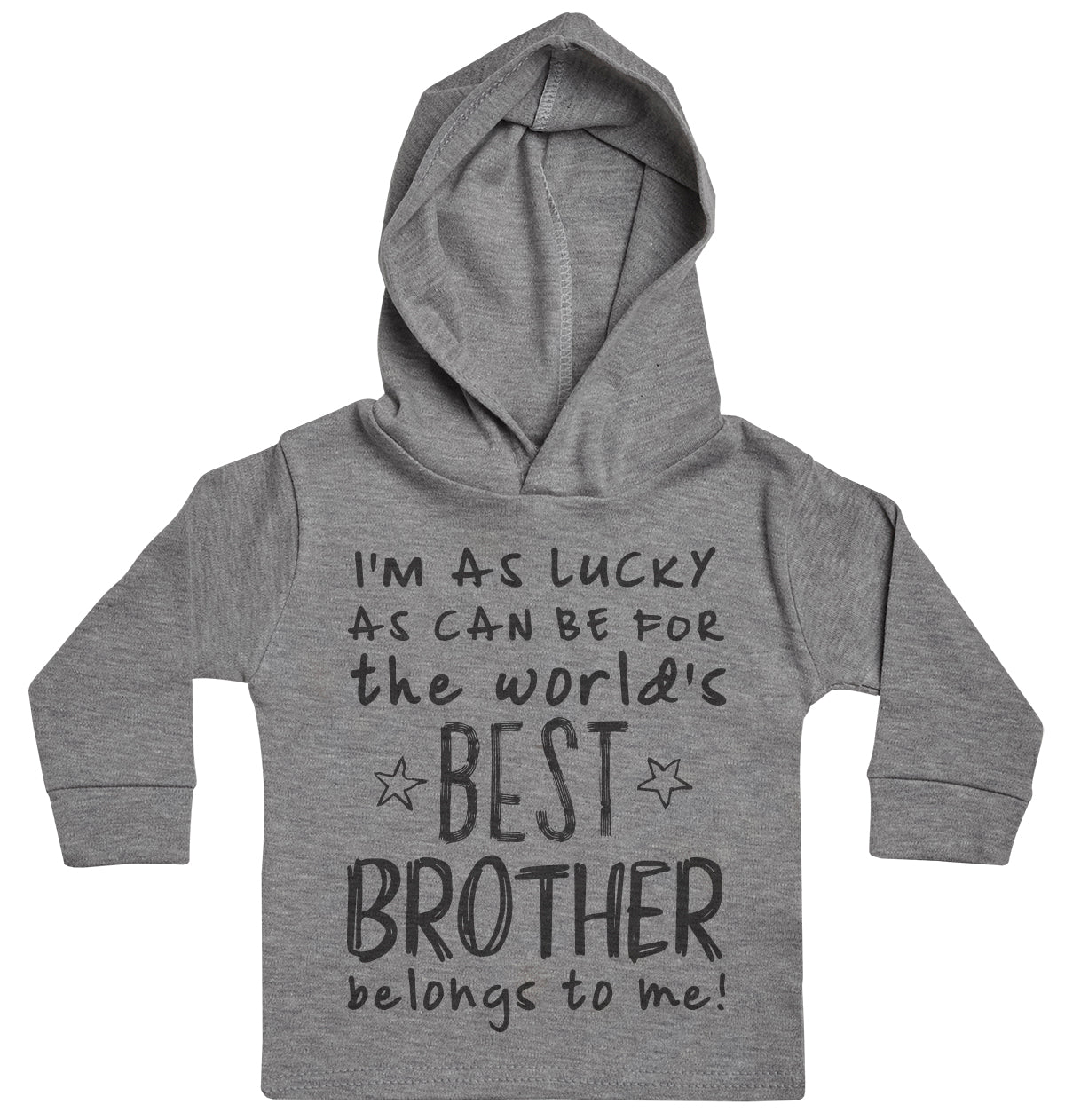 I'm As Lucky As Can Be Best Brother belongs to me! Baby Hoody