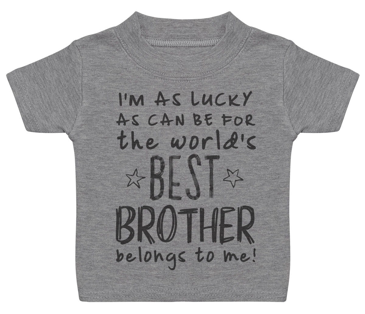 I'm As Lucky As Can Be Best Brother belongs to me! Baby T-Shirt