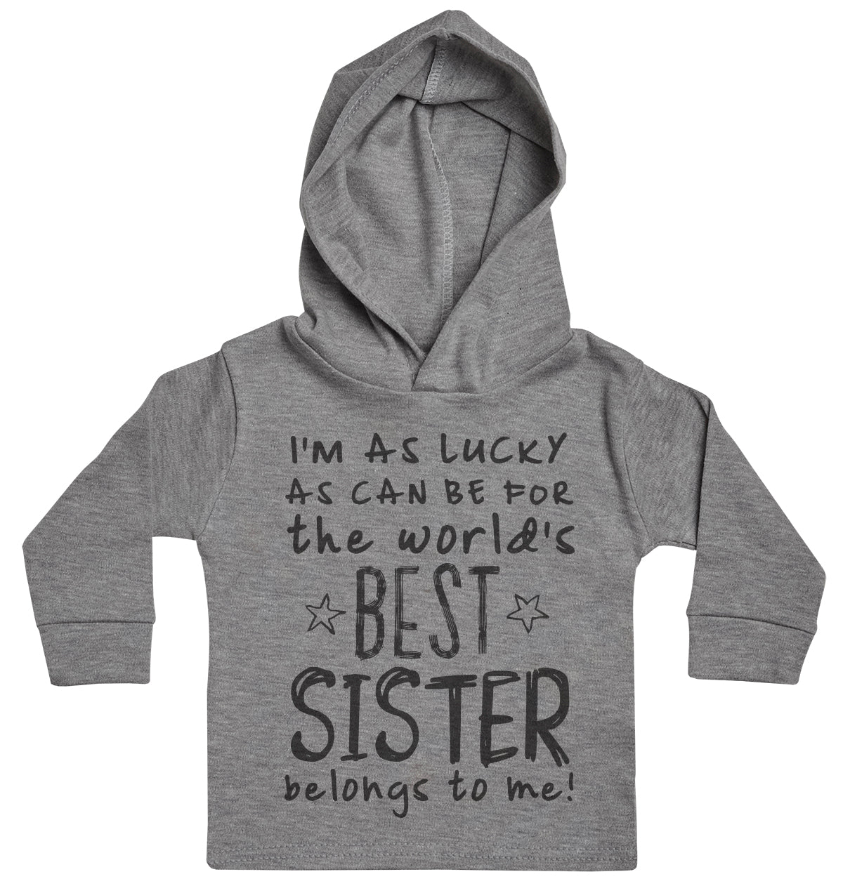 I'm As Lucky As Can Be Best Sister belongs to me! Baby Hoody